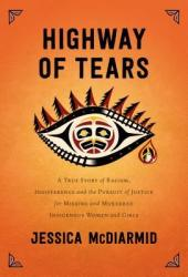 Highway of Tears: A True Story of Racism, Indifference and the Pursuit of Justice for Missing and Murdered Indigenous Women and Girls Pdf Book