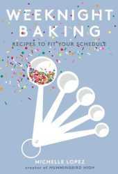 Weeknight Baking: Time-Saving Recipes to Make Any Night of the Week Pdf Book