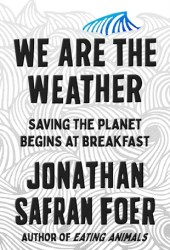 We Are the Weather: Saving the Planet Begins at Breakfast Pdf Book