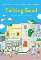 Forking Good: A Cookbook Inspired by The Good Place Pdf Book
