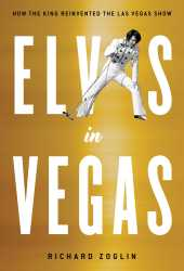 Elvis in Vegas: How the King Reinvented the Las Vegas Show Pdf Book