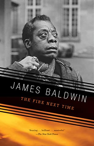 The Fire Next Time by James Baldwin Link: https://i1.wp.com/i.gr-assets.com/images/S/compressed.photo.goodreads.com/books/1562890148l/464260._SY475_.jpg?w=620&ssl=1