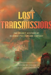 Lost Transmissions: Science Fiction and Fantasy's Untold, Underground, and Forgotten History Pdf Book
