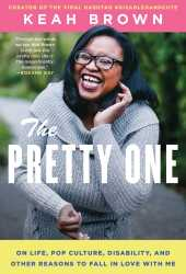 The Pretty One: On Life, Pop Culture, Disability, and Other Reasons to Fall in Love With Me Pdf Book