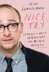 Nice Try: Stories of Best Intentions and Mixed Results Pdf Book