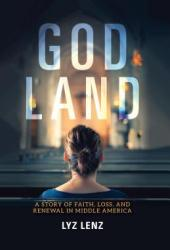 God Land: A Story of Faith, Loss, and Renewal in Middle America Pdf Book