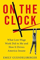 On the Clock: What Low-Wage Work Did to Me and How It Drives America Insane Pdf Book