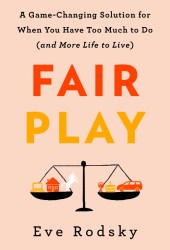 Fair Play: A Game-Changing Solution for When You Have Too Much to Do Pdf Book