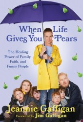 When Life Gives You Pears: The Healing Power of Family, Faith, and Funny People Book Pdf