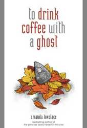 To Drink Coffee with a Ghost (Things that Haunt, #2) Pdf Book