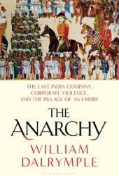 The Anarchy: The East India Company, Corporate Violence, and the Pillage of an Empire Pdf Book