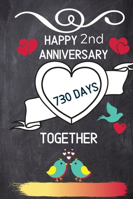 Happy 2nd Anniversary 730 Days Together Notebook Gift To Celebrate 2nd Wedding Anniversary Journal Diary For Husband Wife Someone Special Boyfriend Girlfriend Couples Him Her Second Anniversary Gift Ideas By