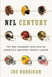 NFL Century: The One-Hundred-Year Rise of America's Greatest Sports League Pdf Book