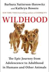 Wildhood: The Epic Journey from Adolescence to Adulthood in Humans and Other Animals Pdf Book