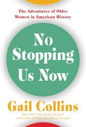 No Stopping Us Now: A History of Older Women in America Pdf Book