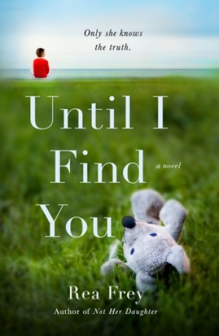 Top Ten Tuesday selection.  A boy sits by an ocean backdrop. A teddy bear laying on the grass is at the front. 'Only she knows the truth' is written in small black text.  'Until I find You' by Rea Frey is in white text.