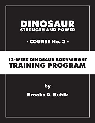 Download Dinosaur Strength and Power: Course #3: 12-Week Dinosaur Bodyweight Training Program