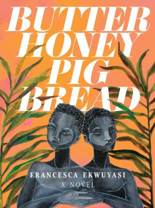 Butter Honey Pig Bread by Francesca Ekwuyasi