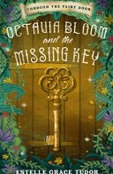 Octavia Bloom and the Missing Key (Through The Fairy Door, #1)