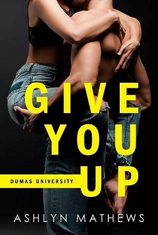 Give You Up by Ashlyn Mathews