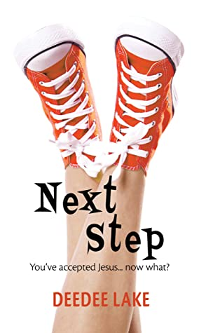 Next Step. You've Accepted Jesus...Now What? by DeeDee Lake
