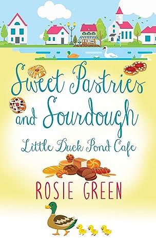 Sweet Pastries & Sourdough: (Little Duck Pond Cafe, Book 15)