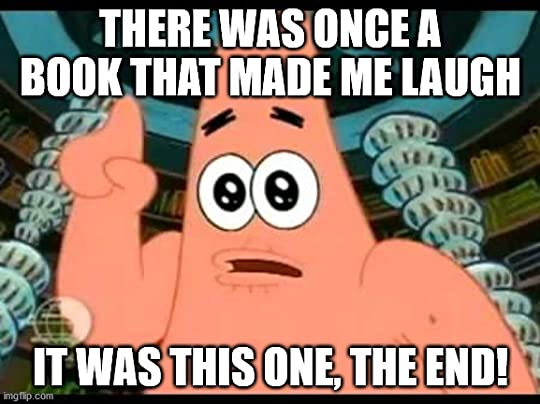 Patrick meme saying There was once a book that made me laugh, it was this one, the end!