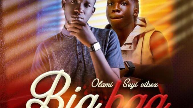 Olami ft seyi Vibez – Big Bag Mp3 Download