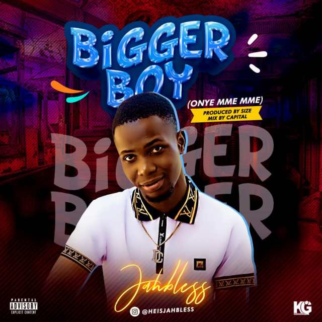 Mp3 Download: Jahbless – Bigger Boy (Onye Mme Mme)