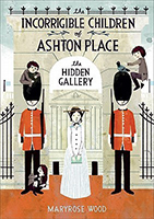 The Hidden Gallery (The Incorrigible Children of Ashton Place #2) by Maryrose Wood