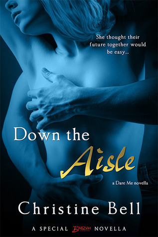 Down the Aisle (Dare Me #2.5) by Christine Bell