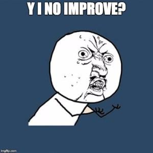 Y I No Improve? - Meme