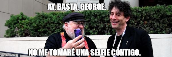 AY, BASTA, GEORGE. NO ME TOMARÉ UNA SELFIE CONTIGO. | made w/ Imgflip meme maker