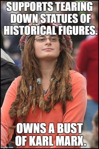 College Liberal Meme |  SUPPORTS TEARING DOWN STATUES OF HISTORICAL FIGURES. OWNS A BUST OF KARL MARX. | image tagged in memes,college liberal | made w/ Imgflip meme maker