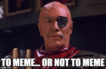 Gen. Chang for Star Trek Week! A brandy_jackson, Tombstone1881 and coollew event, Nov 20-27th. |  TO MEME... OR NOT TO MEME | image tagged in memes,star trek,star trek week,general chang,shakespeare,klingon | made w/ Imgflip meme maker