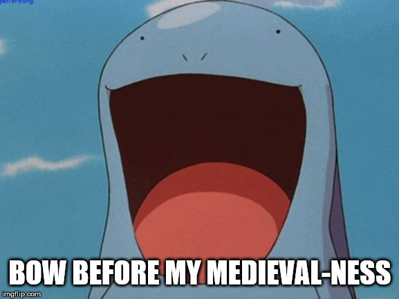Meme of the Pokemon Quagsire saying Bow Before My Medieval-ness