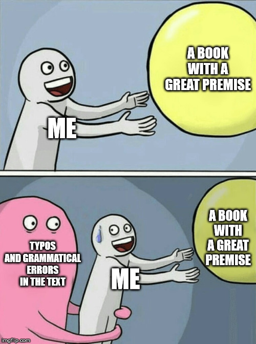 Running Away Balloon Meme saying Me, A Book with a great premise, and Typos and grammatical errors in the text
