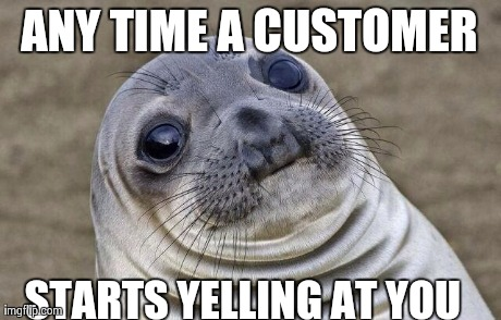 Working customer service for 6 years, it's inevitable.