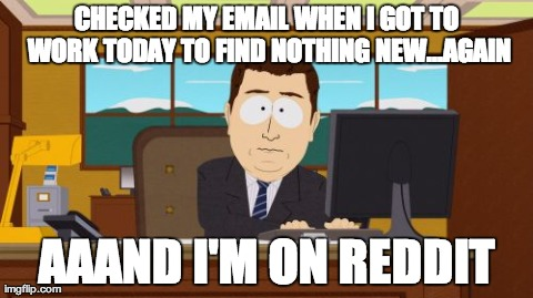 Work has been pretty slow lately... This week I've only been checking email.