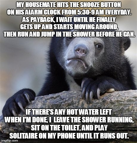 Even though it wastes water and makes us both late for work.