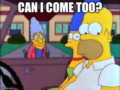 Can I come too | CAN I COME TOO? | image tagged in the simpsons | made w/ Imgflip meme maker