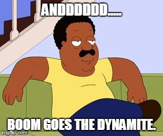 Image result for and boom goes the dynamite meme