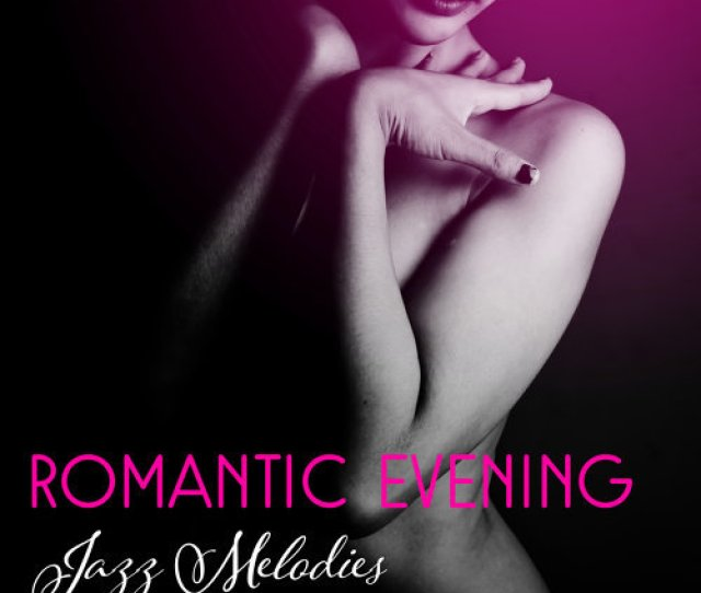 Romantic Evening Jazz Melodies Soothing Jazz Music For Lovers Erotic Massage Jazz Sounds