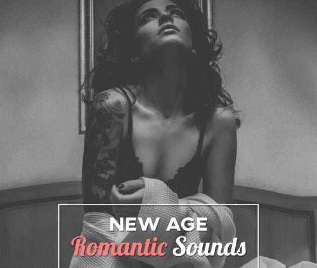 New Age Romantic Sounds Sensual New Age Music Time For Lovers Hot Massage