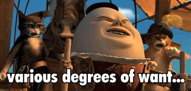 various degrees of want... Humpty Dumpty