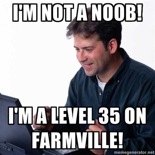 HMINOTA NOOB! I'M A LEVEL 35 ON FARMVILLE! memegenerator.net