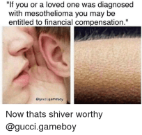 """If you or a loved one was diagnosed with mesothelioma you may be entitled to financial compensation."" @gucci.gameboy Now thats shiver worthy @gucci.gameboy"