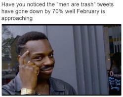 Roll Safe meme about how MEN ARE TRASH tweets have gone down because February is approaching fast