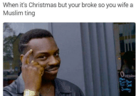 roll safe meme when it is Christmas but you are broke so you wife a Muslim ting