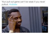 Roll safe meme about how your pullout game can't be weak if you don't pull out